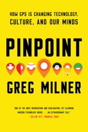 Pinpoint: How GPS is Changing Technology, Culture, and Our Minds book