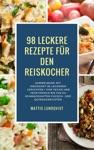 98 Leckere Rezepte Fr Den Reiskocher Sammelband Mit Insgesamt 98 Leckeren Gerichten