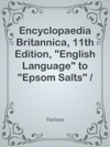 Encyclopaedia Britannica 11th Edition English Language To Epsom Salts  Volume 9 Slice 6