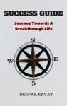Success Guide Journey Towards A Breakthrough Life