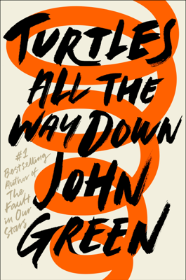 John Green - Turtles All the Way Down book