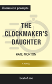 The Clockmaker's Daughter: A Novel by Kate Morton (Discussion Prompts)