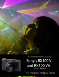 THE FRIEDMAN ARCHIVES GUIDE TO SONYS RX100 VI AND RX100 VA