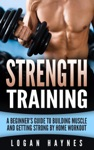 Strength Training A Beginners Guide To Building Muscle And Getting Strong By Home Workout