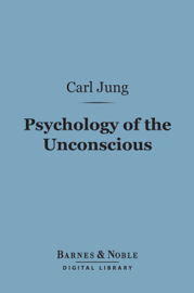 Psychology of the Unconscious (Barnes & Noble Digital Library) book