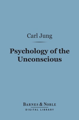 Psychology of the Unconscious (Barnes & Noble Digital Library)
