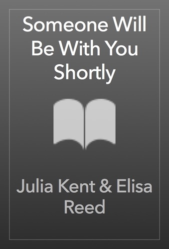 Julia Kent & Elisa Reed - Someone Will Be With You Shortly