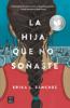 La hija que no soñaste - Erika L. Sánchez