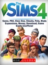 Sims 4 Game PS4 Xbox One Cheats Pets Mods Expansions Money Download Game Guide Unofficial