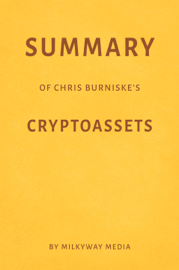 Summary of Chris Burniske's Cryptoassets by Milkyway Media book