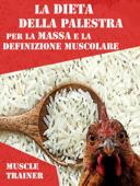 La Dieta della Palestra per la Massa e la Definizione Muscolare