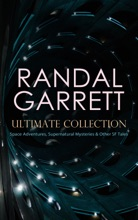 RANDAL GARRETT Ultimate Collection: Space Adventures, Supernatural Mysteries & Other SF Tales