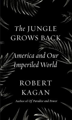 The Jungle Grows Back - Robert Kagan book