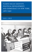 Puerto Rican Identity, Political Development, And Democracy In New York, 1960–1990