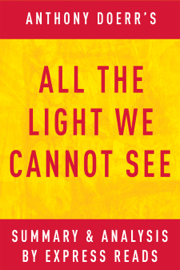 All the Light We Cannot See: by Anthony Doerr Summary & Analysis book