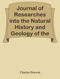 JOURNAL OF RESEARCHES INTO THE NATURAL HISTORY AND GEOLOGY OF THE COUNTRIES VISITED DURING THE VOYAGE ROUND THE WORLD OF H.M.S. BEAGLE UNDER THE COMMAND OF CAPTAIN FITZ ROY, R.N.