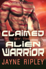 Jayne Ripley - Claimed by the Alien Warrior: An Alien Mates Romance artwork