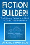 Fiction Builder Outlining And Plotting Your Novel In Three Constructive Steps