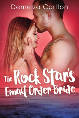 The Rock Star's Email Order Bride - Demelza Carlton book
