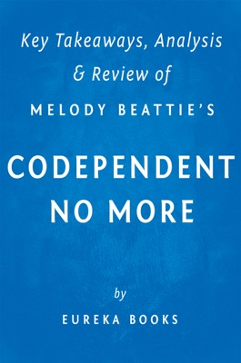 Codependent No More: by Melody Beattie  Key Takeaways, Analysis & Review