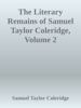 The Literary Remains of Samuel Taylor Coleridge, Volume 2 - Samuel Taylor Coleridge