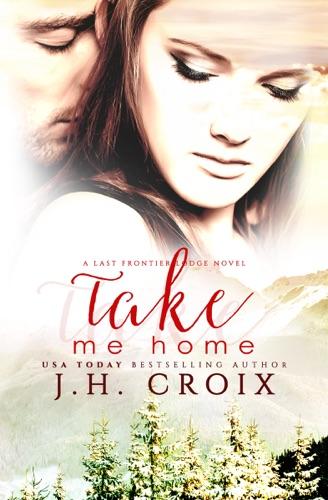 Take Me Home - J.H. Croix - J.H. Croix