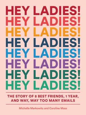Hey Ladies! - Michelle Markowitz, Caroline Moss & Carolyn Bahar book