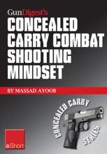 Gun Digest's Combat Shooting Mindset Concealed Carry EShort