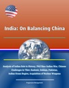 India On Balancing China - Analysis Of Indian Role In History 1962 Sino-Indian War Chinese Challenges In Tibet Kashmir Doklam Pakistan Indian Ocean Region Acquisition Of Nuclear Weapons