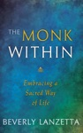 The Monk WIthin Embracing A Sacred Way Of Life