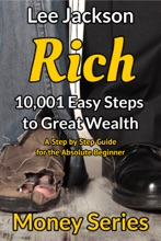 Rich: 10,001 Easy Steps To Great Wealth: A Step By Step Guide For The Absolute Beginner