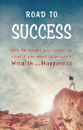 George Matthew Adams, James Allen, Napoleon Hill, Marcus Aurelius, Benjamin Franklin, Lao Tzu, Florence Scovel Shinn, Joseph Murphy & Wallace D. Wattles - Road to Success: Think and Grow Rich, As a Man Thinketh, Tao Te Ching, The Power of Your Subconscious Mind, Autobiography of Benjamin Franklin and more!