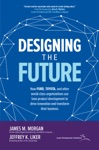 Designing The Future How Ford Toyota And Other World-Class Organizations Use Lean Product Development To Drive Innovation And Transform Their Business