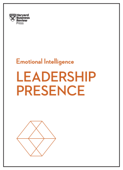 Leadership Presence (HBR Emotional Intelligence Series)