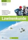 Outdoor Praxis Lawinenkunde Praxiswissen Fr Einsteiger Und Profis Zu Gefahren Risiken Und Strategien
