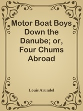 Motor Boat Boys Down The Danube; Or, Four Chums Abroad