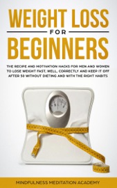Weight Loss For Beginners The Recipe And Motivation Hacks For Men And Women To Lose Weight Fast Well Correctly And Keep It Off After 50 Without Dieting And With The Right Habits