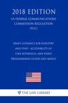 Draft Guidance For Industry And Staff - Accessibility Of User Interfaces And Video Programming Guides And Menus US Federal Communications Commission Regulation FCC 2018 Edition