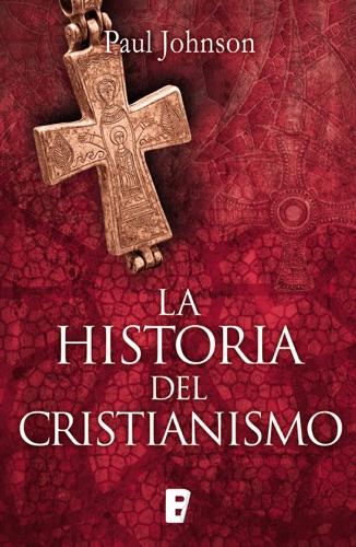Paul Johnson - La historia del cristianismo