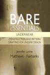 Bare Essentials Underwear - Construction And Pattern Drafting For Lingerie Design