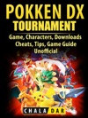 Pokken Tournament DX Game Characters Downloads Cheats Tips Game Guide Unofficial