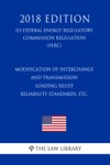 Modification Of Interchange And Transmission Loading Relief Reliability Standards Etc US Federal Energy Regulatory Commission Regulation FERC 2018 Edition