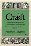 Crft An Inquiry Into The Origins And True Meaning Of Traditional Crafts