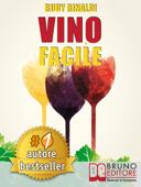 VINO FACILE. Scelta, degustazione, comunicazione e abbinamento cibo vino in modo facile.