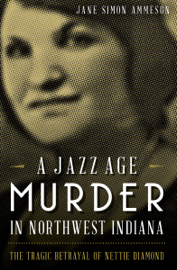 A Jazz Age Murder in Northwest Indiana - Jane Simon Ammeson book summary