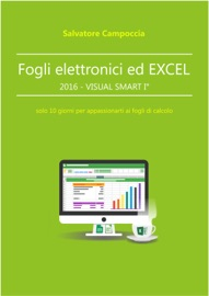 Fogli elettronici ed Excel 2016 - VISUAL SMART I° - Salvatore Campoccia