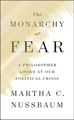 The Monarchy of Fear - Martha C. Nussbaum book