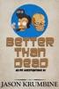 Better Than Dead