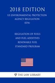 Regulation Of Fuels And Fuel Additives Renewable Fuel Standard Program Us Environmental Protection Agency Regulation Epa 2018 Edition