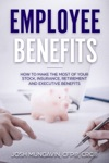 Employee Benefits How To Make The Most Of Your Stock Insurance Retirement And Executive Benefits